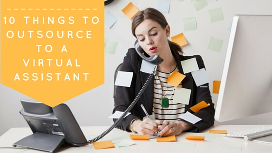 10 things you should outsource to a virtual assistant