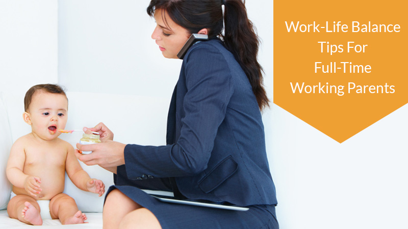 Work-Life Balance Tips For Full-Time Working Parents